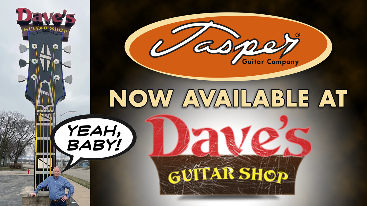 BIG ANNOUNCEMENT!! Jasper Guitars Now Available at DAVE'S GUITAR SHOP!